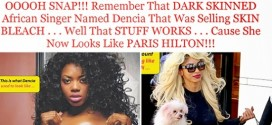 Mediatakeout Slams Dencia, Say She Looks So White Like Paris Hilton