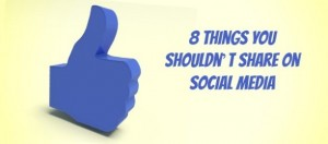 8 Things You Shouldn't Share on Social Media
